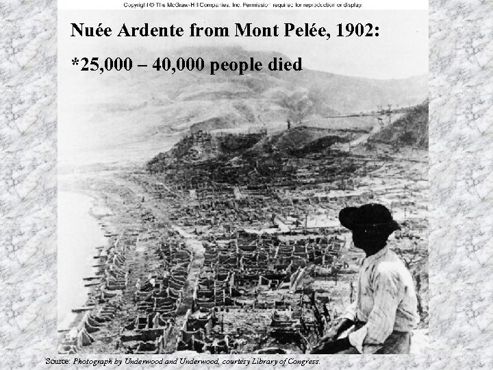Nuée Ardente from Mont Pelée, 1902: *25, 000 – 40, 000 people died Source: