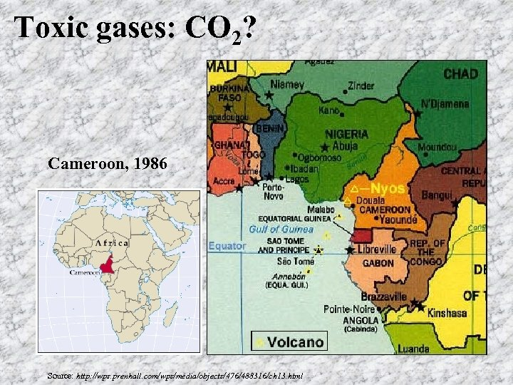 Toxic gases: CO 2? Cameroon, 1986 Source: http: //wps. prenhall. com/wps/media/objects/476/488316/ch 13. html