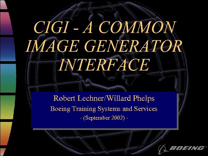 CIGI - A COMMON IMAGE GENERATOR INTERFACE Robert Lechner/Willard Phelps Boeing Training Systems and