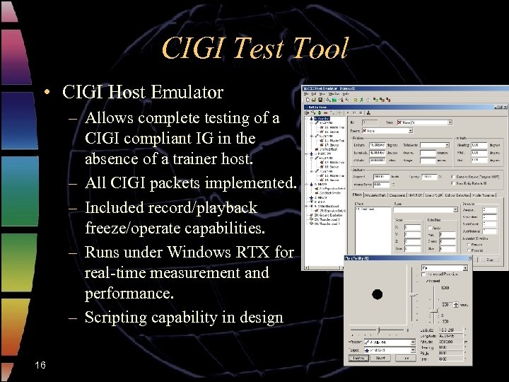CIGI Test Tool • CIGI Host Emulator – Allows complete testing of a CIGI