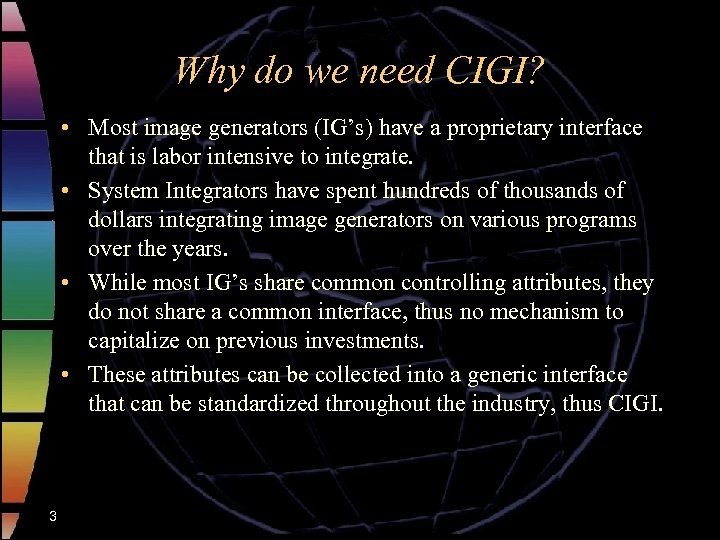 Why do we need CIGI? • Most image generators (IG's) have a proprietary interface