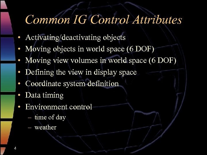 Common IG Control Attributes • • Activating/deactivating objects Moving objects in world space (6