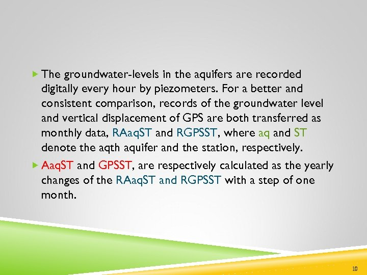 The groundwater-levels in the aquifers are recorded digitally every hour by piezometers. For