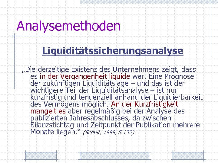 """Analysemethoden Liquiditätssicherungsanalyse """"Die derzeitige Existenz des Unternehmens zeigt, dass es in der Vergangenheit liquide"""