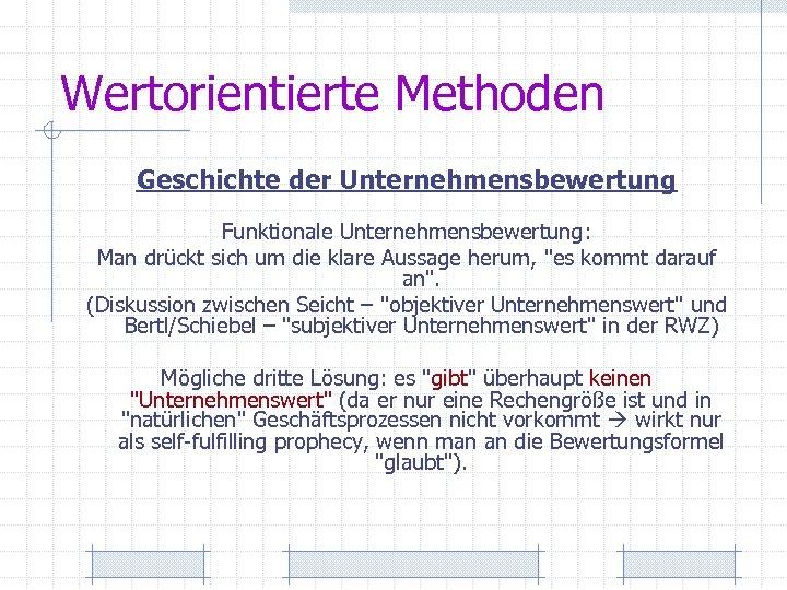 Wertorientierte Methoden Geschichte der Unternehmensbewertung Funktionale Unternehmensbewertung: Man drückt sich um die klare Aussage