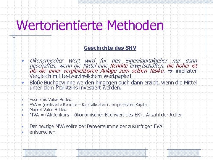 Wertorientierte Methoden Geschichte des SHV • Ökonomischer Wert wird für den Eigenkapitalgeber nur dann