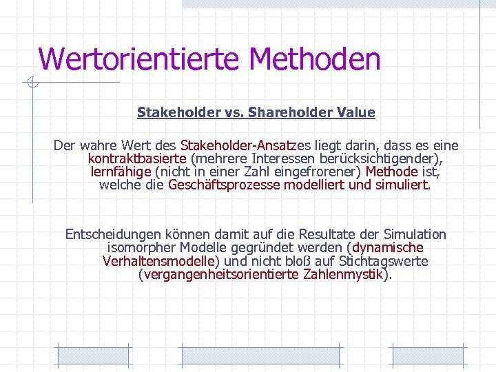 Wertorientierte Methoden Stakeholder vs. Shareholder Value Der wahre Wert des Stakeholder-Ansatzes liegt darin, dass