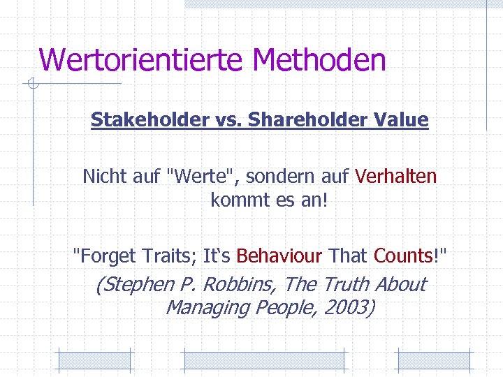 Wertorientierte Methoden Stakeholder vs. Shareholder Value Nicht auf