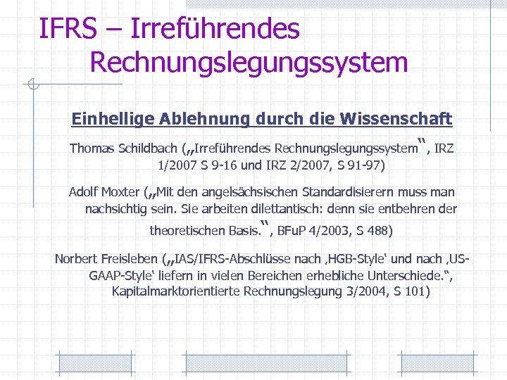 """IFRS – Irreführendes Rechnungslegungssystem Einhellige Ablehnung durch die Wissenschaft Thomas Schildbach (""""Irreführendes Rechnungslegungssystem"""", IRZ"""