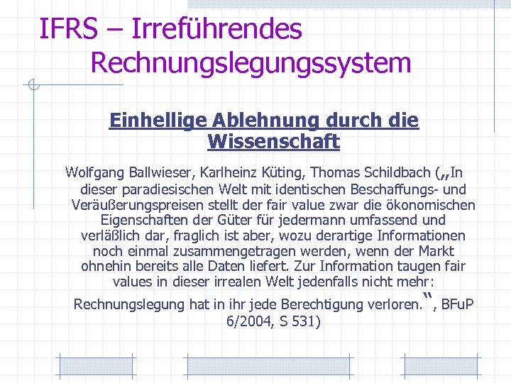 """IFRS – Irreführendes Rechnungslegungssystem Einhellige Ablehnung durch die Wissenschaft """" Wolfgang Ballwieser, Karlheinz Küting,"""