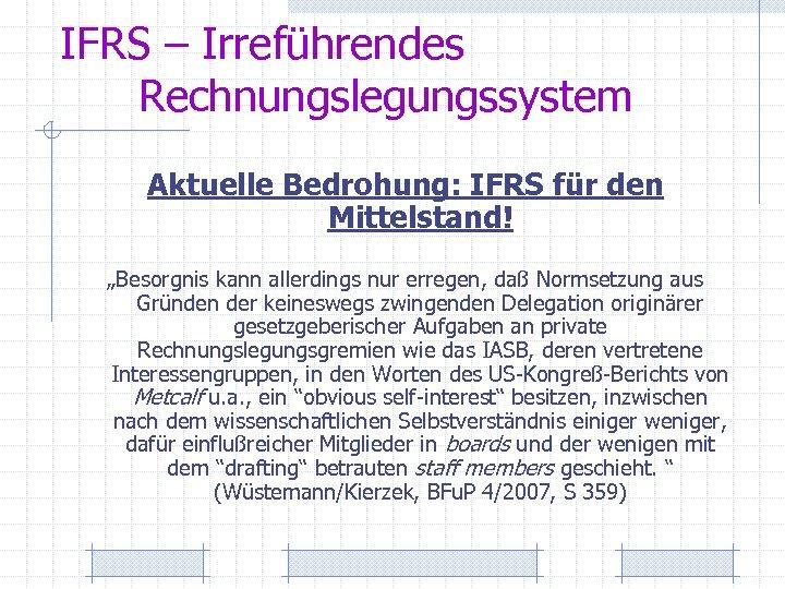 """IFRS – Irreführendes Rechnungslegungssystem Aktuelle Bedrohung: IFRS für den Mittelstand! """"Besorgnis kann allerdings nur"""