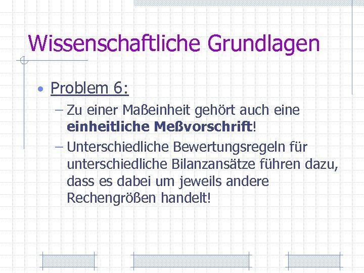 Wissenschaftliche Grundlagen • Problem 6: – Zu einer Maßeinheit gehört auch eine einheitliche Meßvorschrift!