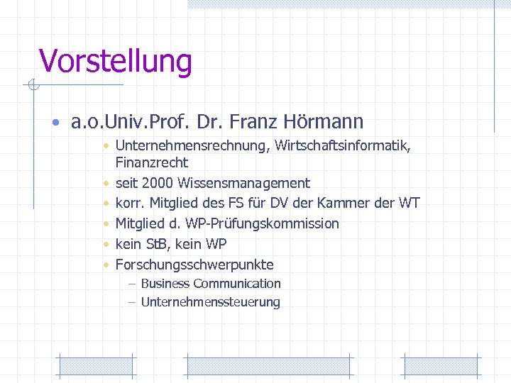Vorstellung • a. o. Univ. Prof. Dr. Franz Hörmann • Unternehmensrechnung, Wirtschaftsinformatik, Finanzrecht •