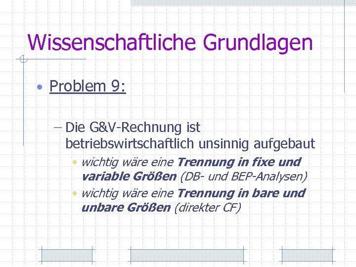 Wissenschaftliche Grundlagen • Problem 9: – Die G&V-Rechnung ist betriebswirtschaftlich unsinnig aufgebaut • wichtig