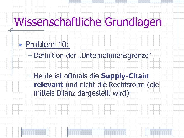 """Wissenschaftliche Grundlagen • Problem 10: – Definition der """"Unternehmensgrenze"""" – Heute ist oftmals die"""