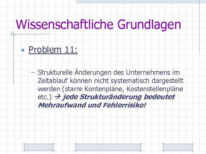 Wissenschaftliche Grundlagen • Problem 11: – Strukturelle Änderungen des Unternehmens im Zeitablauf können nicht