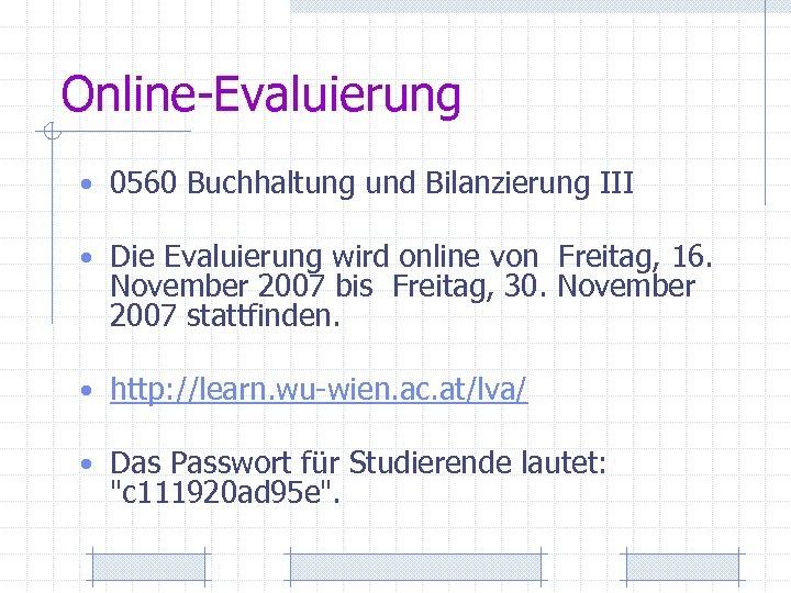 Online-Evaluierung • 0560 Buchhaltung und Bilanzierung III • Die Evaluierung wird online von Freitag,