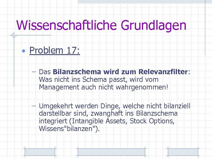 Wissenschaftliche Grundlagen • Problem 17: – Das Bilanzschema wird zum Relevanzfilter: Was nicht ins