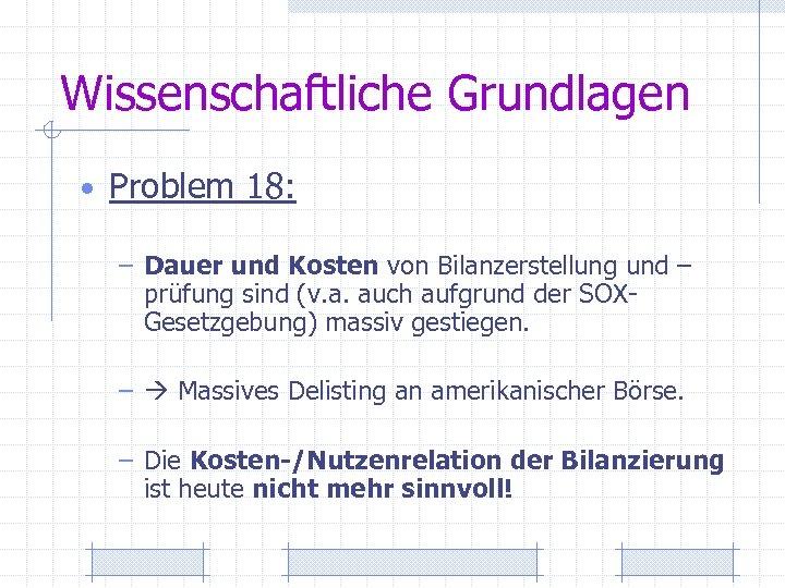 Wissenschaftliche Grundlagen • Problem 18: – Dauer und Kosten von Bilanzerstellung und – prüfung