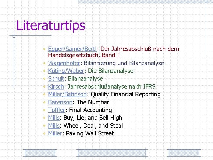 Literaturtips • Egger/Samer/Bertl: Der Jahresabschluß nach dem Handelsgesetzbuch, Band I • Wagenhofer: Bilanzierung und