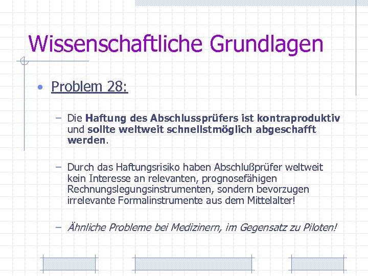 Wissenschaftliche Grundlagen • Problem 28: – Die Haftung des Abschlussprüfers ist kontraproduktiv und sollte
