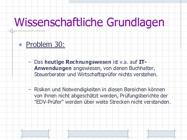 Wissenschaftliche Grundlagen • Problem 30: – Das heutige Rechnungswesen ist v. a. auf ITAnwendungen
