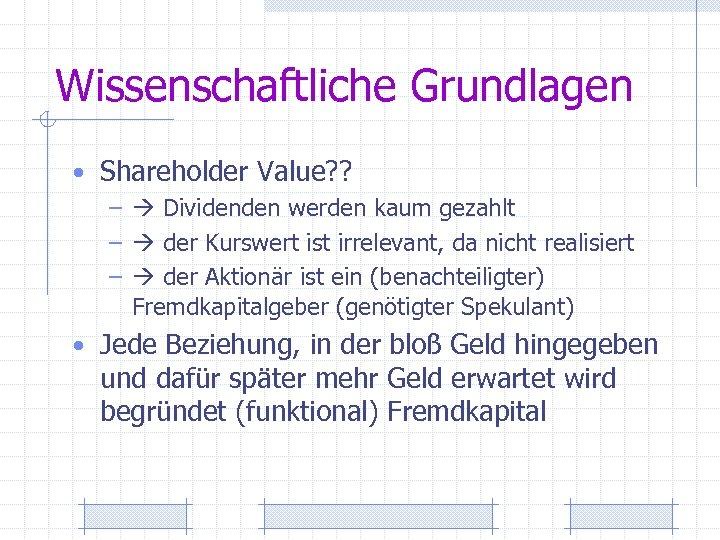 Wissenschaftliche Grundlagen • Shareholder Value? ? – Dividenden werden kaum gezahlt – der Kurswert