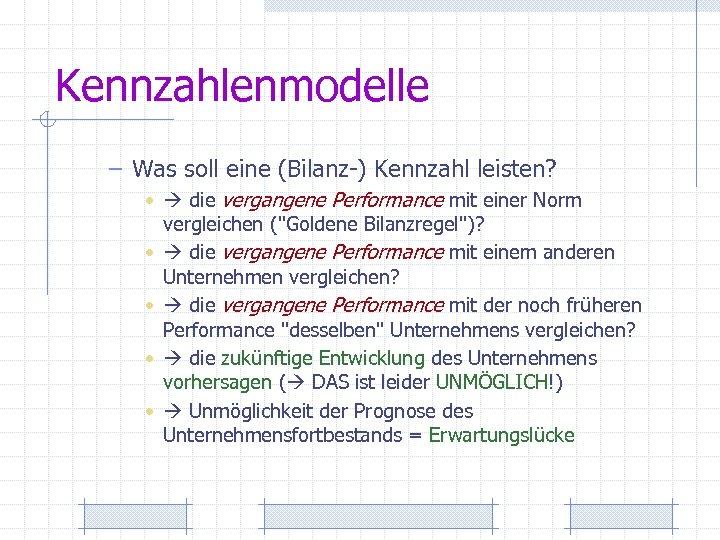 Kennzahlenmodelle – Was soll eine (Bilanz-) Kennzahl leisten? • die vergangene Performance mit einer