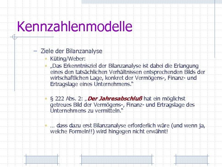 """Kennzahlenmodelle – Ziele der Bilanzanalyse • Küting/Weber: • """"Das Erkenntnisziel der Bilanzanalyse ist dabei"""
