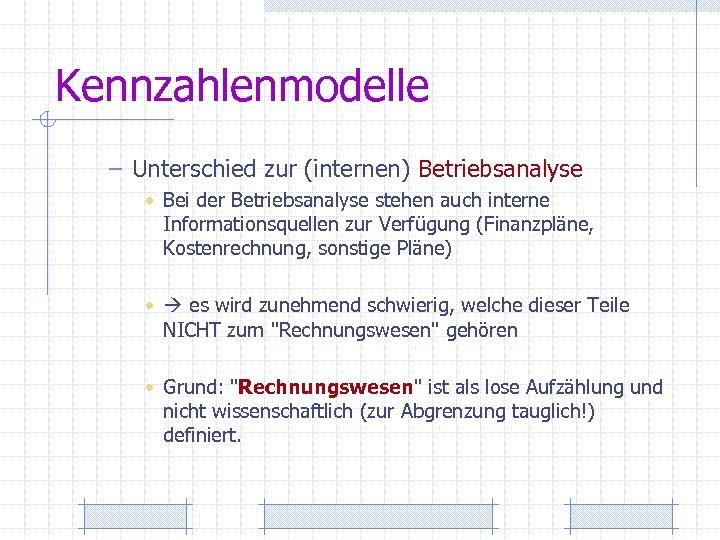 Kennzahlenmodelle – Unterschied zur (internen) Betriebsanalyse • Bei der Betriebsanalyse stehen auch interne Informationsquellen