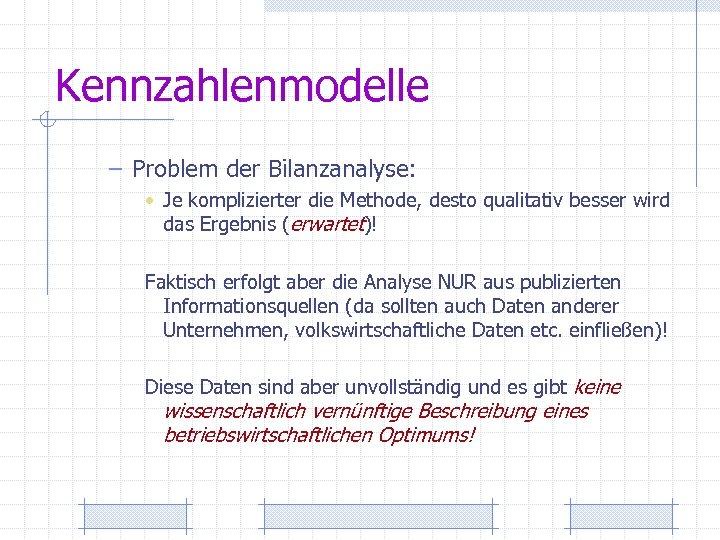 Kennzahlenmodelle – Problem der Bilanzanalyse: • Je komplizierter die Methode, desto qualitativ besser wird