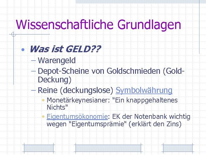 Wissenschaftliche Grundlagen • Was ist GELD? ? – Warengeld – Depot-Scheine von Goldschmieden (Gold.