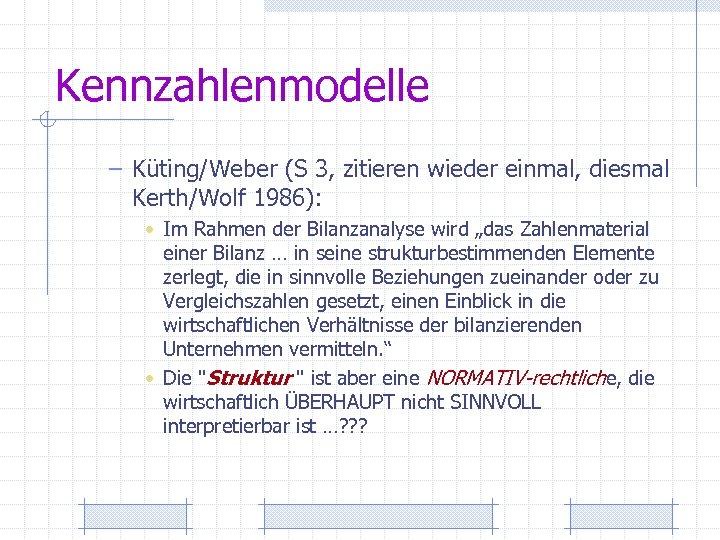Kennzahlenmodelle – Küting/Weber (S 3, zitieren wieder einmal, diesmal Kerth/Wolf 1986): • Im Rahmen