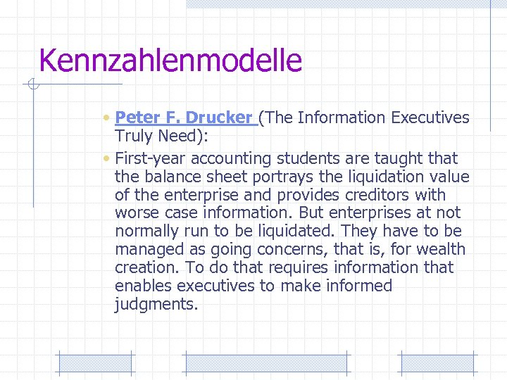 Kennzahlenmodelle • Peter F. Drucker (The Information Executives Truly Need): • First-year accounting students
