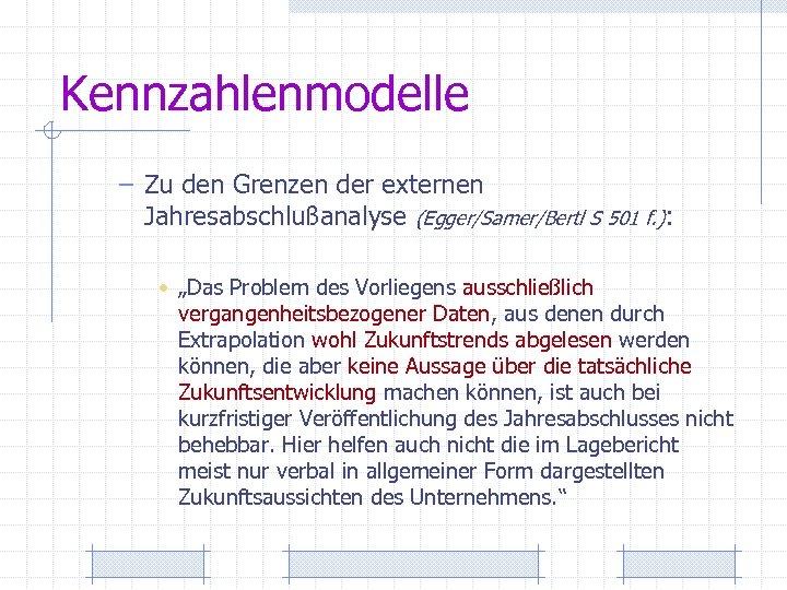 Kennzahlenmodelle – Zu den Grenzen der externen Jahresabschlußanalyse (Egger/Samer/Bertl S 501 f. ): •