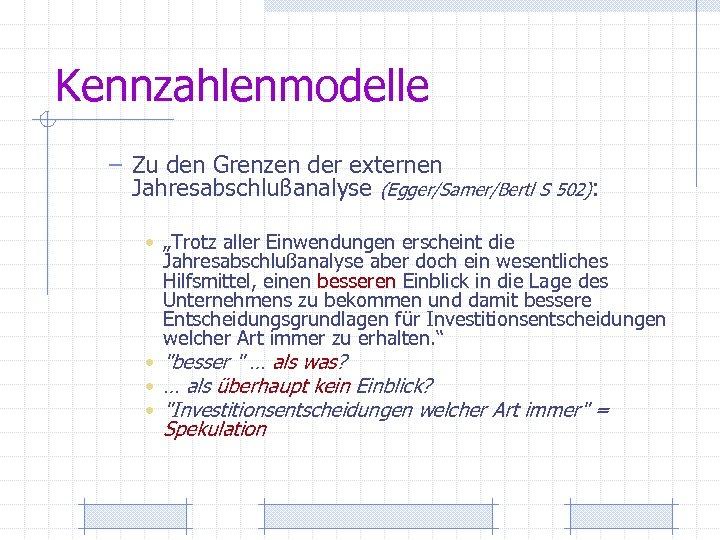 """Kennzahlenmodelle – Zu den Grenzen der externen Jahresabschlußanalyse (Egger/Samer/Bertl S 502): • """"Trotz aller"""