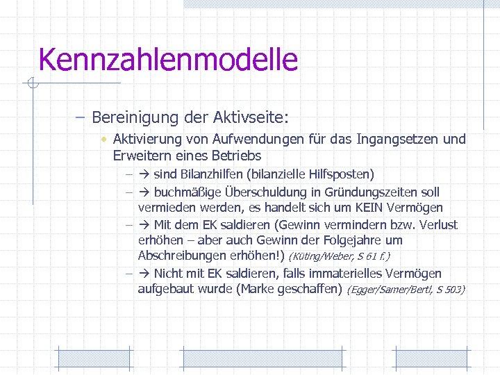 Kennzahlenmodelle – Bereinigung der Aktivseite: • Aktivierung von Aufwendungen für das Ingangsetzen und Erweitern