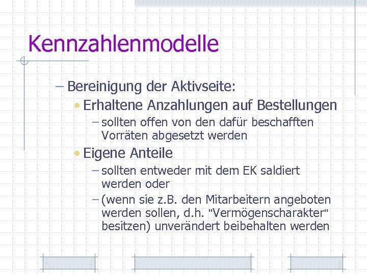 Kennzahlenmodelle – Bereinigung der Aktivseite: • Erhaltene Anzahlungen auf Bestellungen – sollten offen von