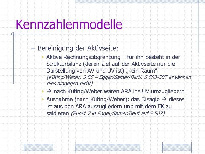 Kennzahlenmodelle – Bereinigung der Aktivseite: • Aktive Rechnungsabgrenzung – für ihn besteht in der