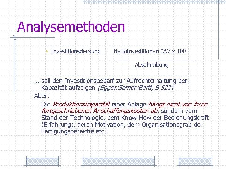 Analysemethoden • Investitionsdeckung = Nettoinvestitionen SAV x 100 _____________ Abschreibung … soll den Investitionsbedarf