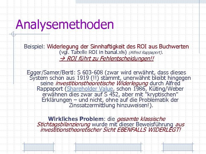 Analysemethoden Beispiel: Widerlegung der Sinnhaftigkeit des ROI aus Buchwerten (vgl. Tabelle ROI in banal.