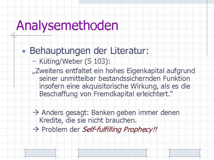 """Analysemethoden • Behauptungen der Literatur: – Küting/Weber (S 103): """"Zweitens entfaltet ein hohes Eigenkapital"""