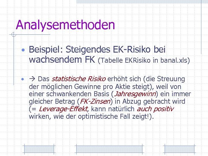 Analysemethoden • Beispiel: Steigendes EK-Risiko bei wachsendem FK (Tabelle EKRisiko in banal. xls) •