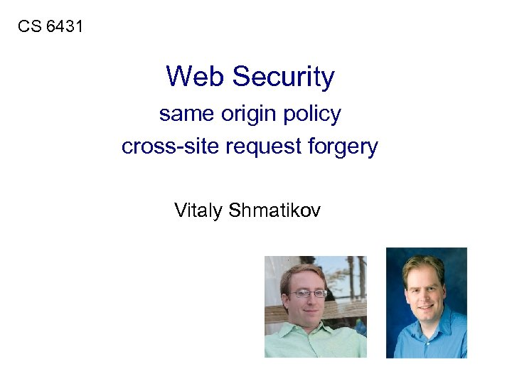 CS 6431 Web Security same origin policy cross-site request forgery Vitaly Shmatikov