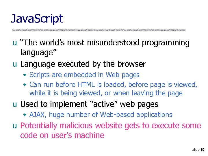 "Java. Script u ""The world's most misunderstood programming language"" u Language executed by the"