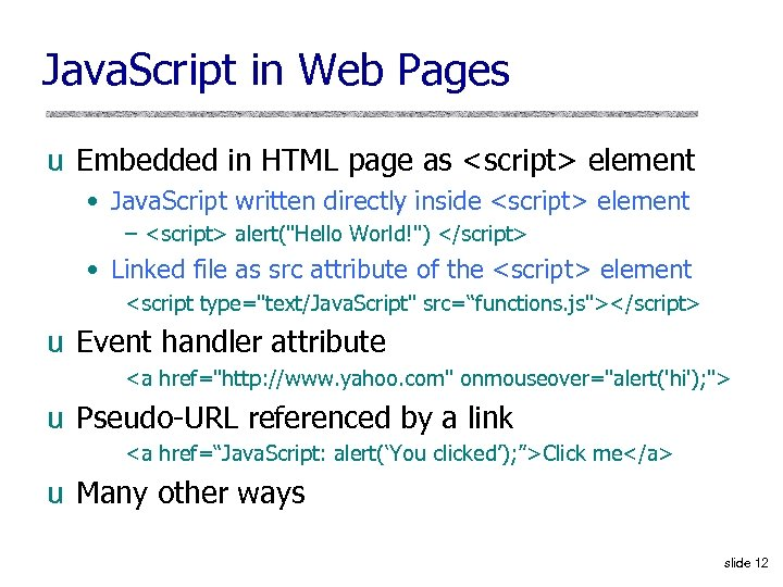 Java. Script in Web Pages u Embedded in HTML page as <script> element •