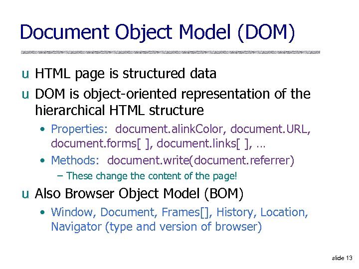 Document Object Model (DOM) u HTML page is structured data u DOM is object-oriented