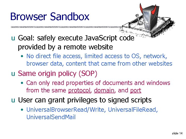 Browser Sandbox u Goal: safely execute Java. Script code provided by a remote website