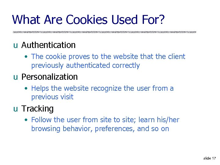 What Are Cookies Used For? u Authentication • The cookie proves to the website