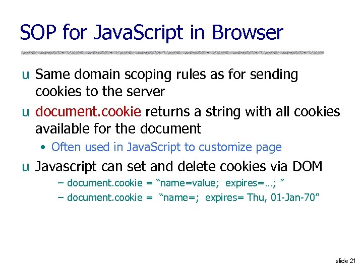 SOP for Java. Script in Browser u Same domain scoping rules as for sending